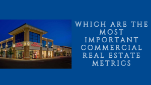 which are the most important commercial real estate metrics